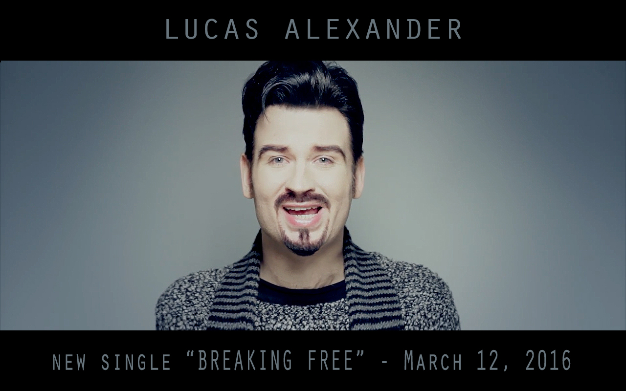"Lucas Alexander NEW SINGLE release - ""BREAKING FREE"" - 12 March 2016"
