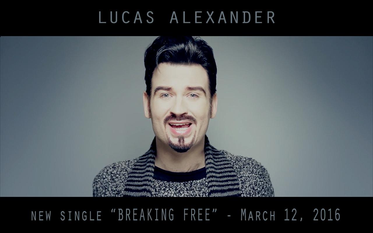 """Lucas Alexander NEW SINGLE release - """"BREAKING FREE"""" - 12 March 2016"""